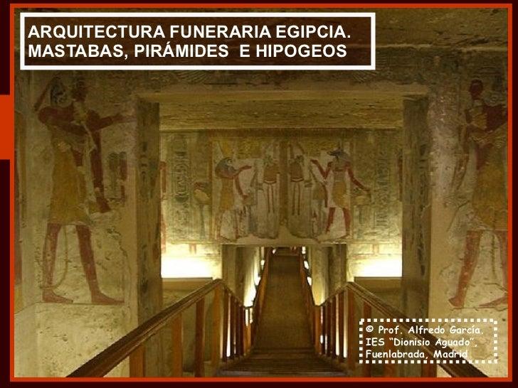 """ARQUITECTURA FUNERARIA EGIPCIA. MASTABAS, PIRÁMIDES  E HIPOGEOS © Prof. Alfredo García. IES """"Dionisio Aguado"""", Fuenlabrada..."""