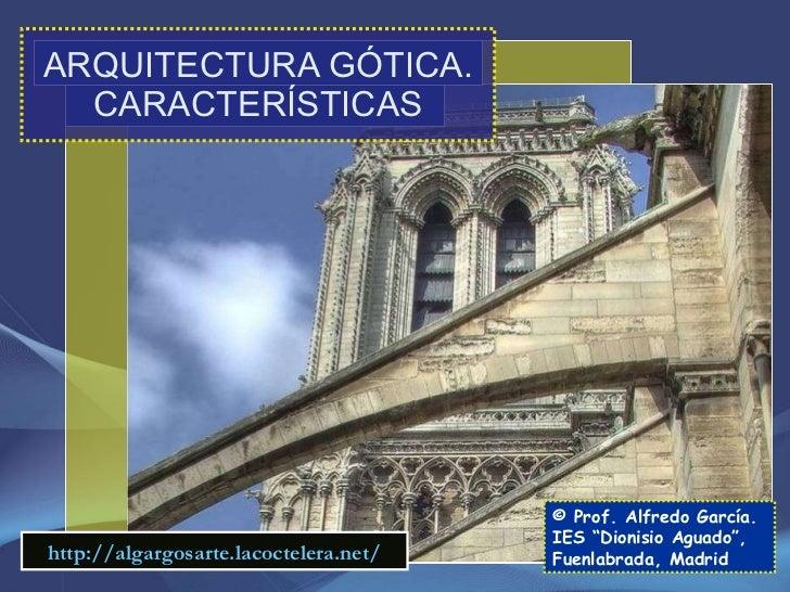 """ARQUITECTURA GÓTICA. CARACTERÍSTICAS © Prof. Alfredo García. IES """"Dionisio Aguado"""", Fuenlabrada, Madrid http://algargosart..."""