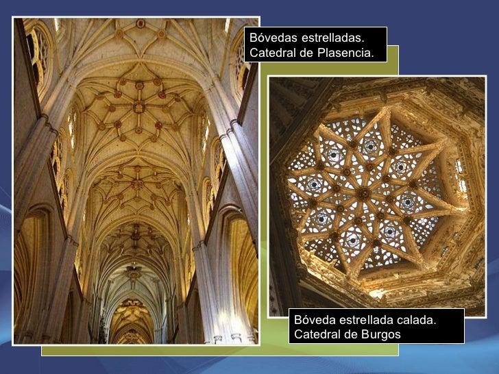 Bóveda estrellada calada. Catedral de Burgos Bóvedas estrelladas. Catedral de Plasencia.