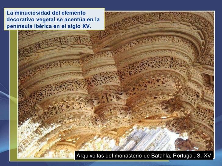 Arquivoltas del monasterio de Batahla, Portugal. S. XV La minuciosidad del elemento decorativo vegetal se acentúa en la pe...