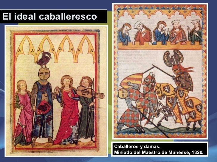 El ideal caballeresco Caballeros y damas. Miniado del Maestro de Manesse, 1320. ,