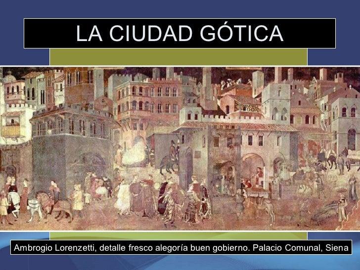 LA CIUDAD GÓTICA Ambrogio Lorenzetti, detalle fresco alegoría buen gobierno. Palacio Comunal, Siena