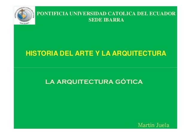 PONTIFICIA UNIVERSIDAD CATOLICA DEL ECUADOR SEDE IBARRA HISTORIA DEL ARTE Y LA ARQUITECTURA MartinMartinMartinMartin Juela...