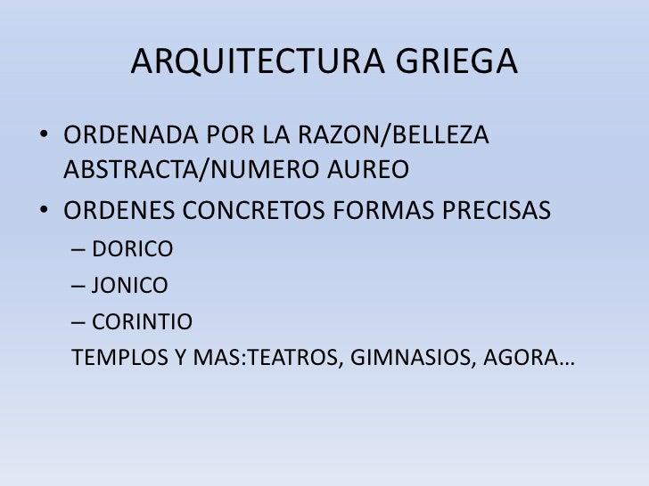 ARQUITECTURA GRIEGA<br />ORDENADA POR LA RAZON/BELLEZA ABSTRACTA/NUMERO AUREO<br />ORDENES CONCRETOS FORMAS PRECISAS<br />...