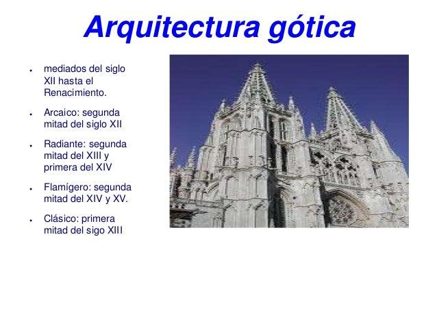 Arquitectura gótica●   mediados del siglo    XII hasta el    Renacimiento.●   Arcaico: segunda    mitad del siglo XII●   R...