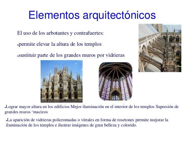 Elementos arquitectónicos          El uso de los arbotantes y contrafuertes:          ●permite elevar la altura de los tem...