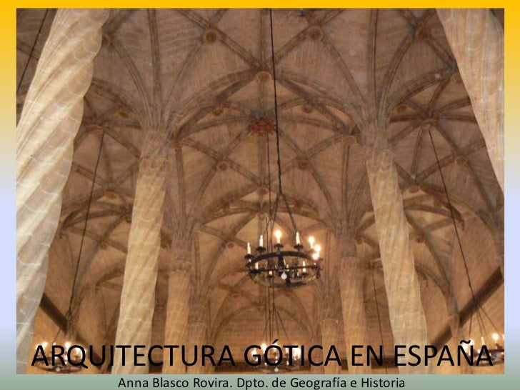 ARQUITECTURA GÓTICA EN ESPAÑA      Anna Blasco Rovira. Dpto. de Geografía e Historia