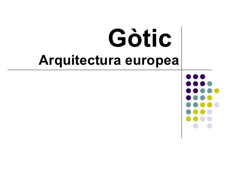 Gòtic  Arquitectura europea