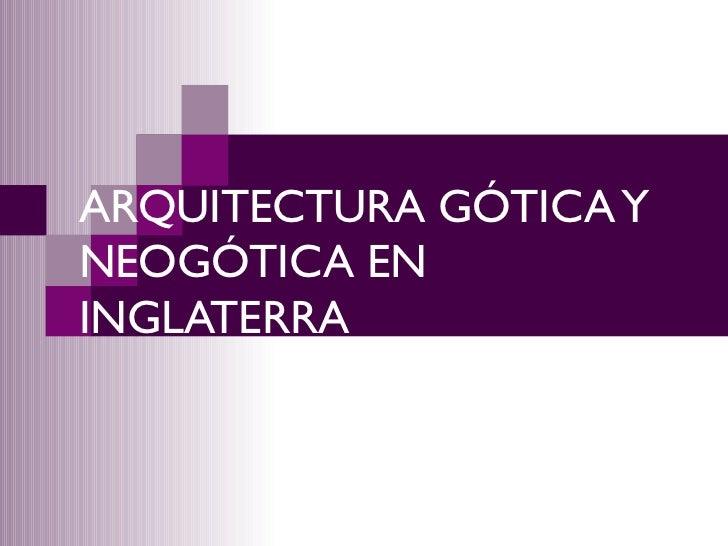 ARQUITECTURA GÓTICA Y NEOGÓTICA EN INGLATERRA