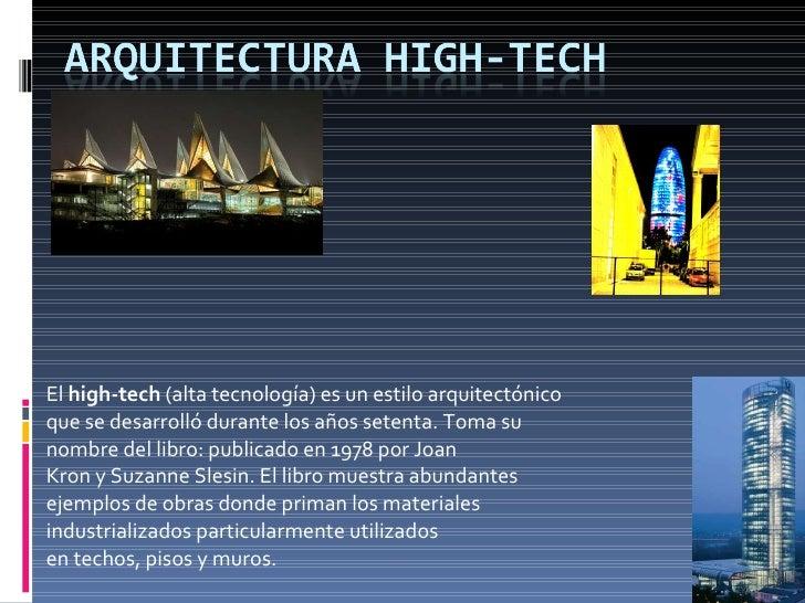 El high-tech (alta tecnología) es un estilo arquitectónico que se desarrolló durante los años setenta. Toma su nombre de...
