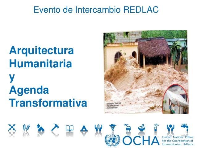 Evento de Intercambio REDLAC  Arquitectura  Humanitaria  y  Agenda  Transformativa