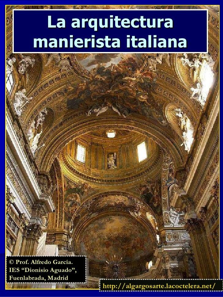 "La arquitectura manierista italiana http://algargosarte.lacoctelera.net/ © Prof. Alfredo García. IES ""Dionisio Aguado"", Fu..."