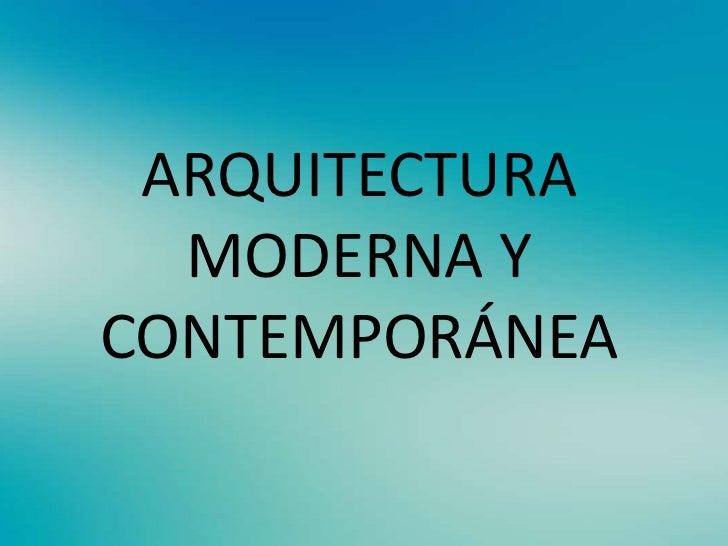 ARQUITECTURA  MODERNA YCONTEMPORÁNEA
