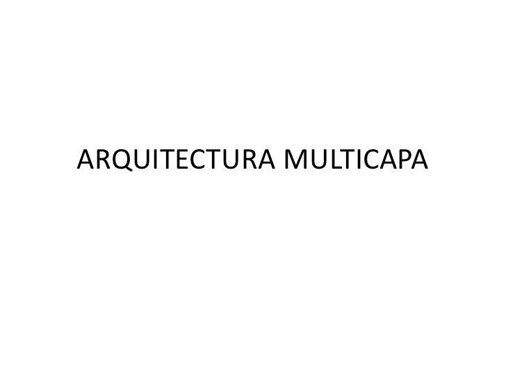 ARQUITECTURA MULTICAPA