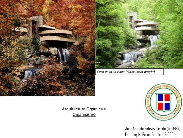 Casa de la Cascada (Frank Lloyd Wright)  Arquitectura Organica u Organicismo Jose Antonio Estevez Tejeda (12-0625) Estefan...
