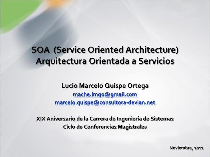 SOA (Service Oriented Architecture) Arquitectura Orientada a Servicios          Lucio Marcelo Quispe Ortega              m...