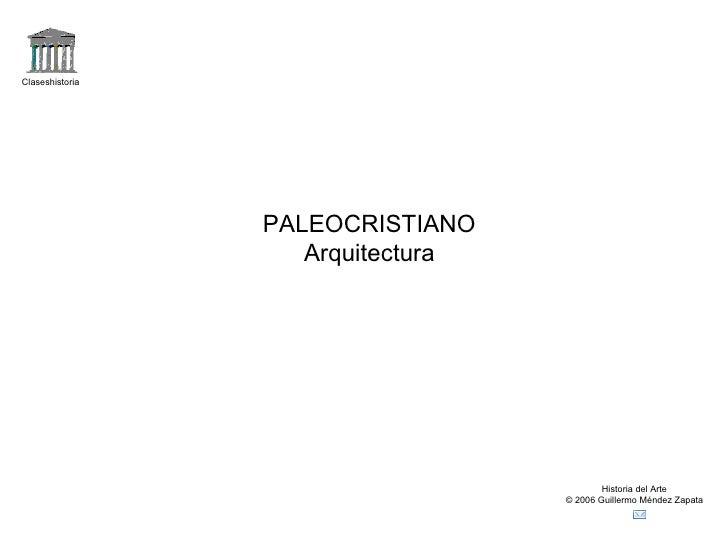 Claseshistoria Historia del Arte © 2006 Guillermo Méndez Zapata PALEOCRISTIANO Arquitectura