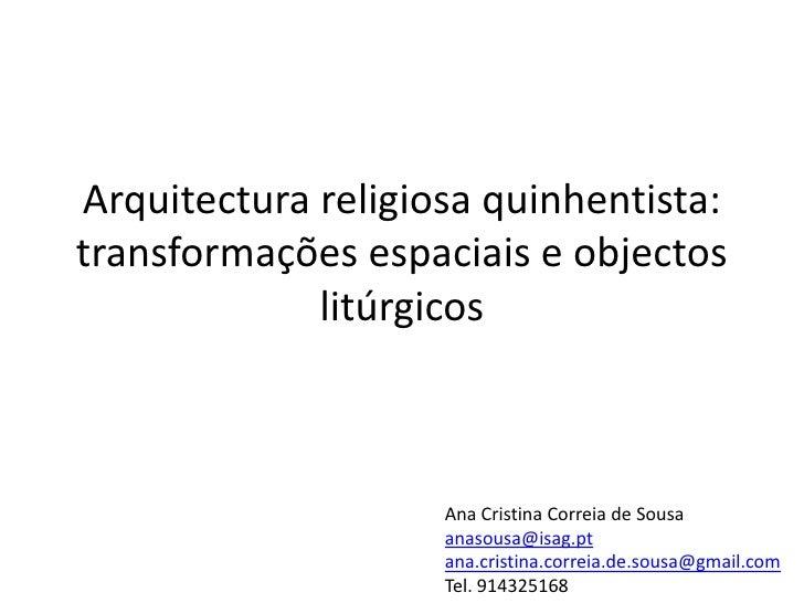 Arquitectura religiosa quinhentista:transformações espaciais e objectos             litúrgicos                    Ana Cris...