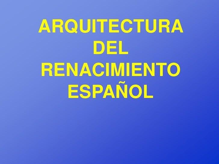 ARQUITECTURA    DELRENACIMIENTO  ESPAÑOL