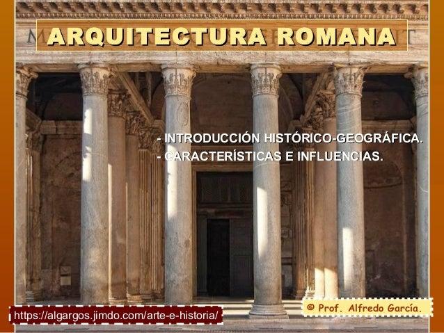 ARQUITECTURA ROMANAARQUITECTURA ROMANA - INTRODUCCIÓN HISTÓRICO-GEOGRÁFICA.- INTRODUCCIÓN HISTÓRICO-GEOGRÁFICA. - CARACTER...