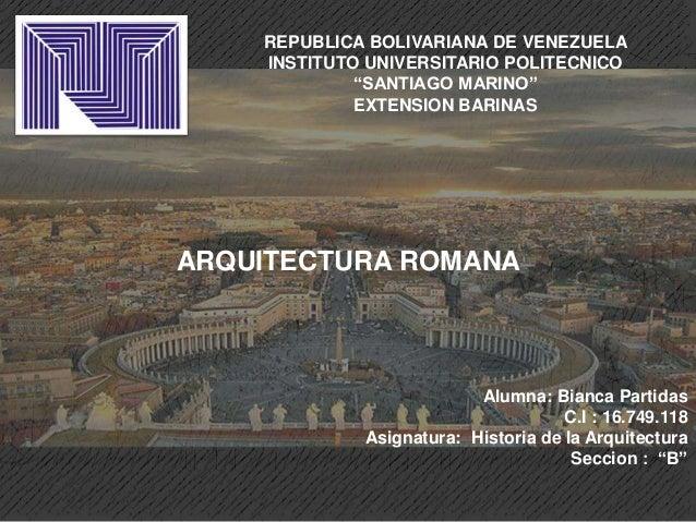 """REPUBLICA BOLIVARIANA DE VENEZUELAINSTITUTO UNIVERSITARIO POLITECNICO""""SANTIAGO MARINO""""EXTENSION BARINASARQUITECTURA ROMANA..."""