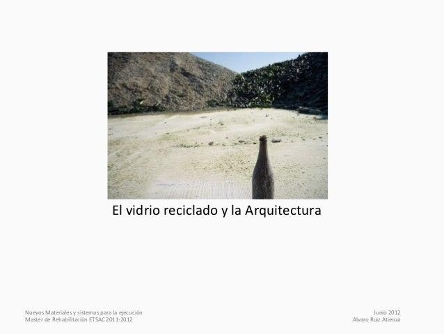 El vidrio reciclado y la ArquitecturaNuevos Materiales y sistemas para la ejecución                                   Juni...