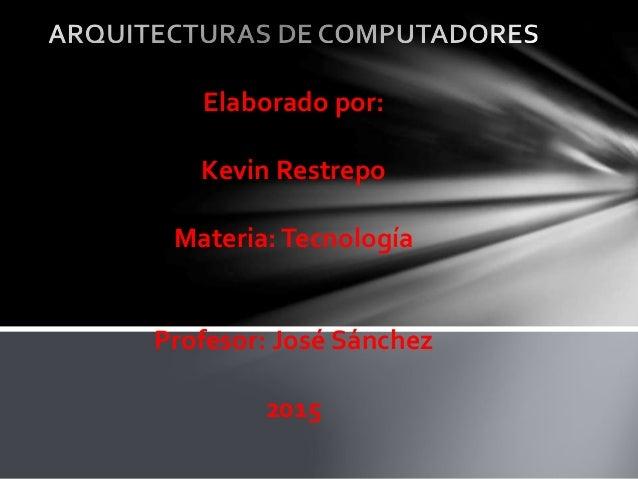 Elaborado por: Kevin Restrepo Materia:Tecnología Profesor: José Sánchez 2015