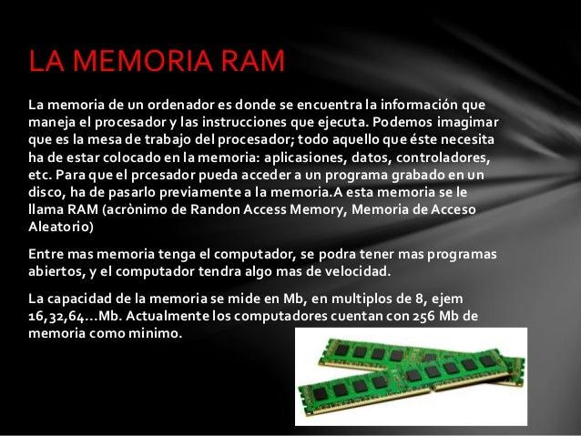 La memoria de un ordenador es donde se encuentra la información que maneja el procesador y las instrucciones que ejecuta. ...