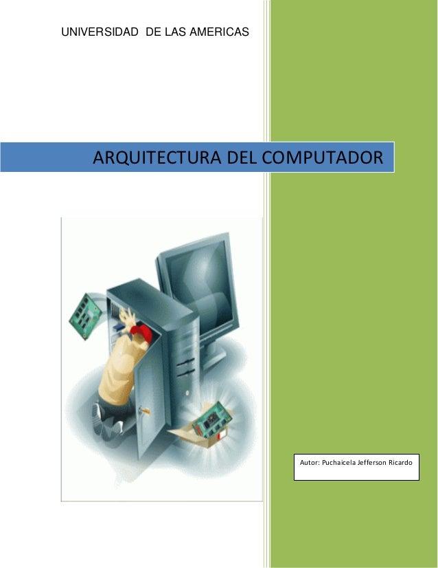UNIVERSIDAD DE LAS AMERICAS    ARQUITECTURA DEL COMPUTADOR                              Autor: Puchaicela Jefferson Ricardo