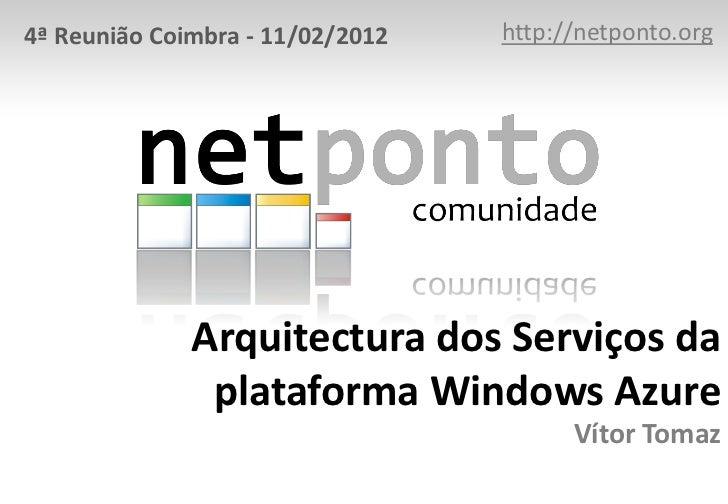 4ª Reunião Coimbra - 11/02/2012   http://netponto.org              Arquitectura dos Serviços da               plataforma W...