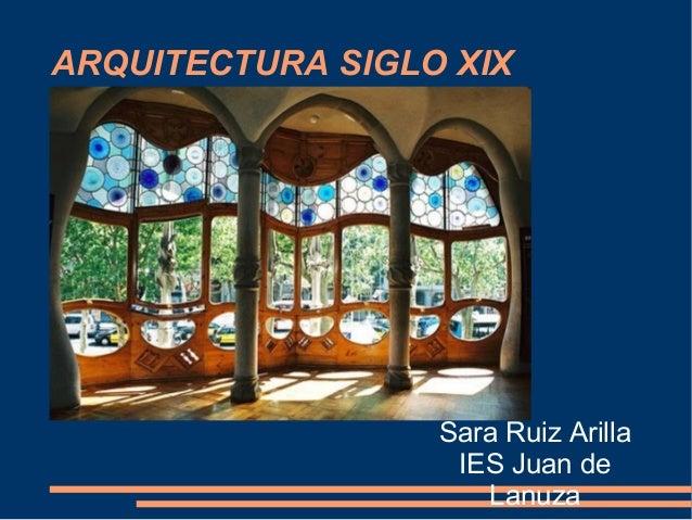 ARQUITECTURA SIGLO XIX Sara Ruiz Arilla IES Juan de Lanuza