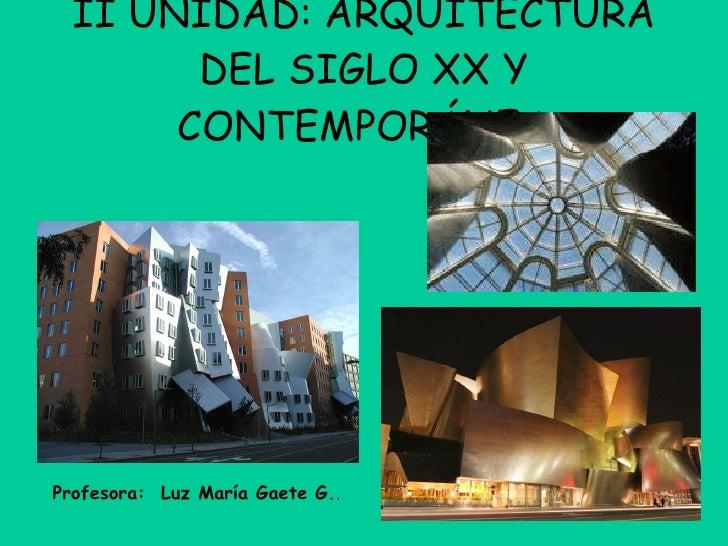 II UNIDAD: ARQUITECTURA DEL SIGLO XX Y CONTEMPORÁNEA Profesora:  Luz María Gaete G. .
