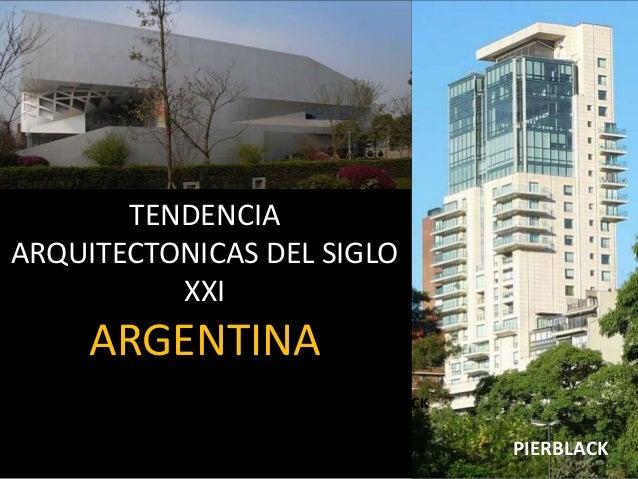 TENDENCIA ARQUITECTONICAS DEL SIGLO XXI ARGENTINA PIERBLACK PIERBLACK
