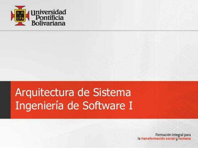 Arquitectura de SistemaIngeniería de Software I