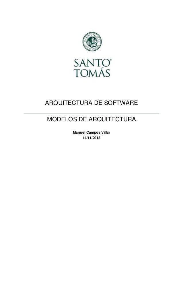 ARQUITECTURA DE SOFTWARE MODELOS DE ARQUITECTURA Manuel Campos Villar 14/11/2013