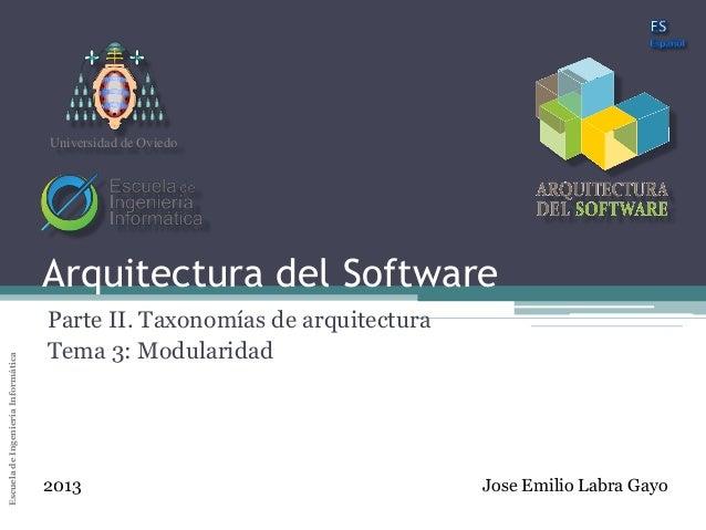 Arquitectura del SoftwareEscueladeIngenieríaInformáticaUniversidaddeOviedo Arquitectura del Software Parte II. Taxonomías ...