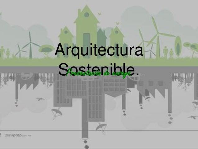 Arquitectura Sostenible.Presentación de ensayo.
