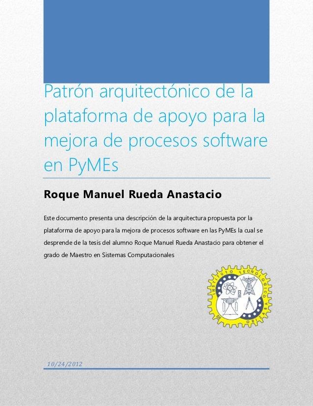Patrón arquitectónico de laplataforma de apoyo para lamejora de procesos softwareen PyMEsRoque Manuel Rueda AnastacioEste ...