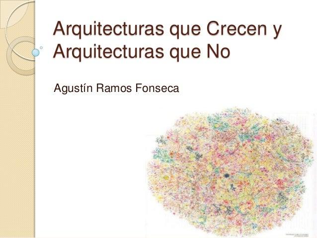 Arquitecturas que Crecen y Arquitecturas que No Agustín Ramos Fonseca