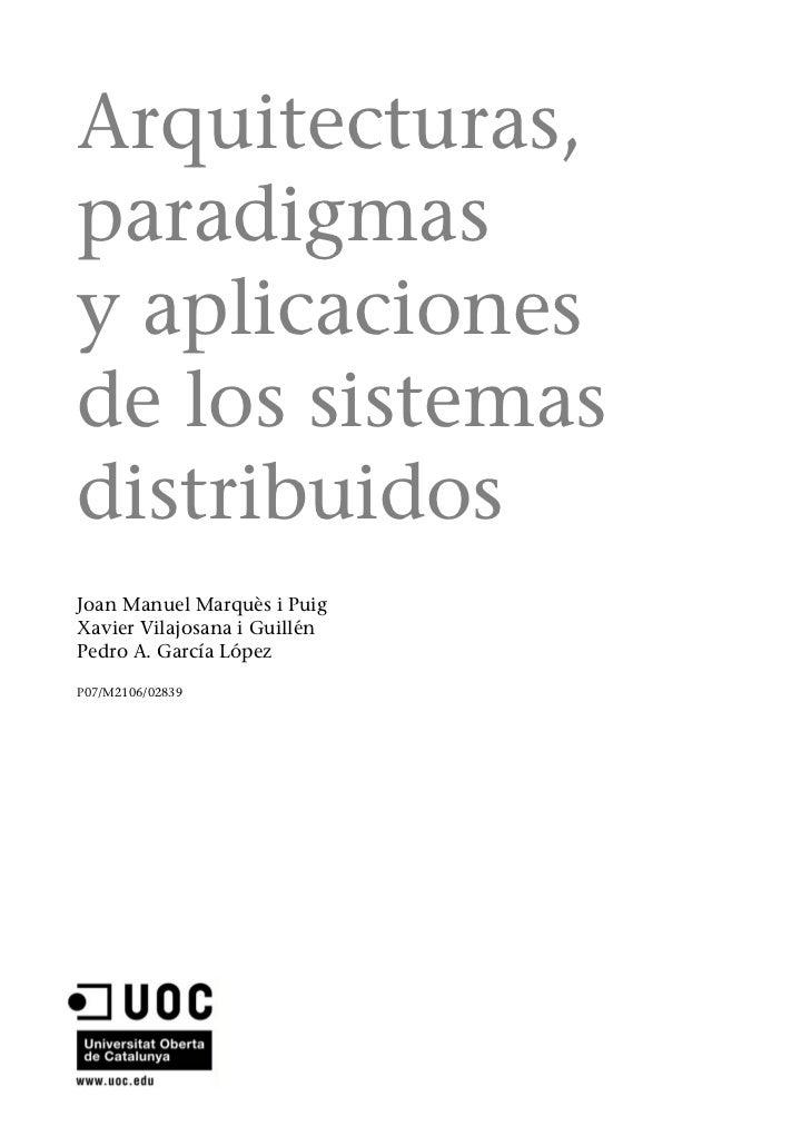 Arquitecturas,paradigmasy aplicacionesde los sistemasdistribuidosJoan Manuel Marquès i PuigXavier Vilajosana i GuillénPedr...