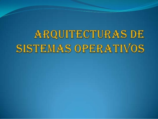 Objetivo• Conocer las estructuras/arquitectura de SOSactuales desde el punto de vista de laadaptabilidad funcional de los ...
