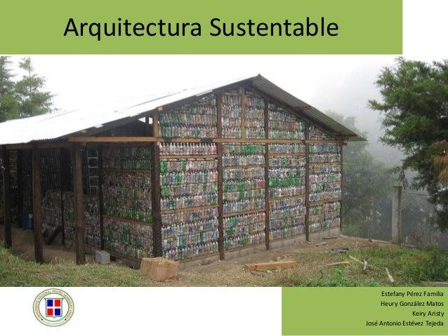 Arquitectura Sustentable Estefany Pérez Familia Heury González Matos Keiry Aristy José Antonio Estévez Tejeda