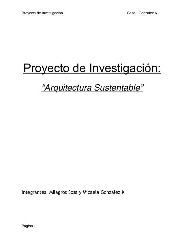 """Proyecto de Investigación! Sosa - Gonzalez K  !  !  !  Proyecto de Investigación:  !  """"Arquitectura Sustentable""""!  !  !  !..."""