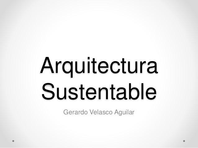 Arquitectura Sustentable Gerardo Velasco Aguilar