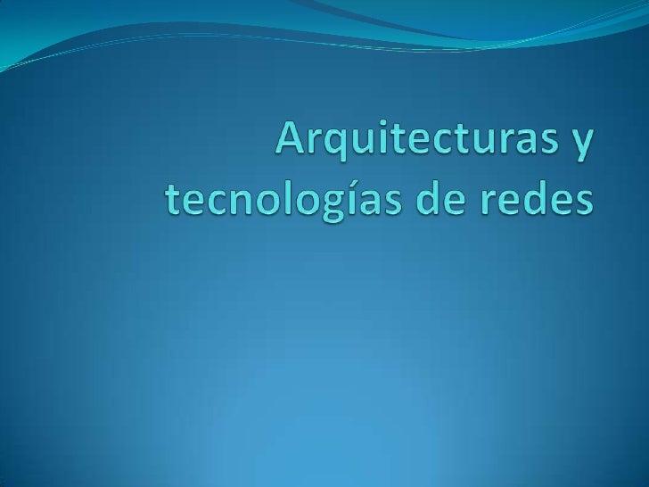 Arquitecturas y tecnologías de redes<br />