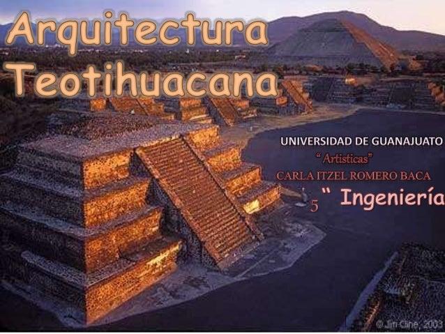 Arquitectura Teotihuacana ¿ Quienes ? Pirámide del Sol y Luna, Templo de Quetzalcóatl y la Ciudadela ¿ Cuándo ? Mayor auge...