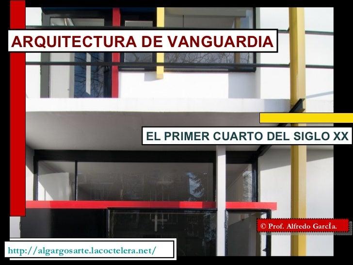 http://algargosarte.lacoctelera.net/ © Prof. Alfredo García. ARQUITECTURA DE VANGUARDIA EL PRIMER CUARTO DEL SIGLO XX