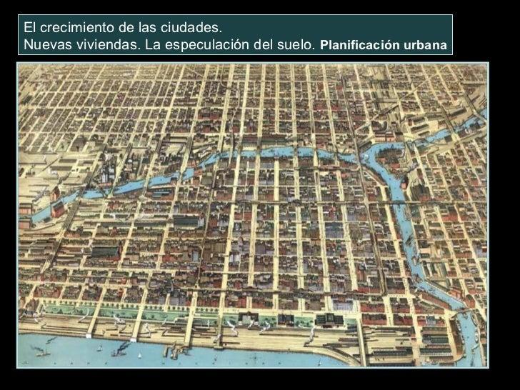 El crecimiento de las ciudades. Nuevas viviendas. La especulación del suelo.  Planificación urbana