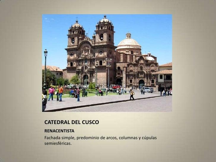 CATEDRAL DEL CUSCORENACENTISTAFachada simple, predominio de arcos, columnas y cúpulassemiesféricas.