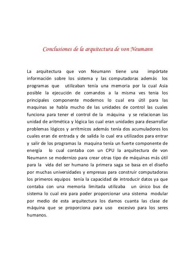 Conclusiones de la arquitectura de von Neumann La arquitectura que von Neumann tiene una impórtate información sobre los s...